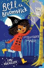 Bella Broomstick: Midnight Magic by Lou Kuenzler