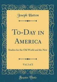 To-Day in America, Vol. 2 of 2 by Joseph Hatton image