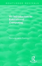 An Introduction to Educational Computing by Nicholas John Rushby