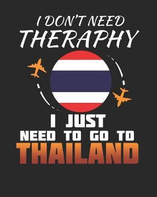 I Don't Need Therapy I Just Need To Go To Thailand by Maximus Designs