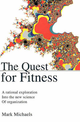 The Quest for Fitness: A Rational Exploration Into the New Science of Organization by Mark Michaels image