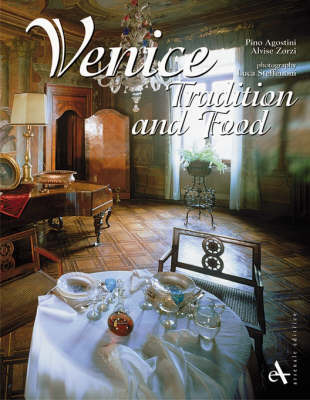 Venice, Tradition and Food: The History and Recipes of Venetian Cuisine by Pino Agostini