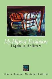 My Hips of Evolution: I Spoke to the Rivers by Shaela Monique Montague-Phillips image