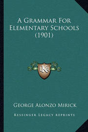 A Grammar for Elementary Schools (1901) by George Alonzo Mirick