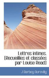 Lettres Intimes. [Recueillies Et Classes Par Louise Read] by J Barbey Aurevilly image