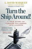 Turn the Ship Around! by L David Marquet