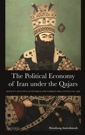 The Political Economy of Iran Under the Qajars by Hooshang Amirahmadi