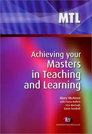 Achieving your Masters in Teaching and Learning by Mary McAteer