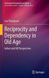 Reciprocity and Dependency in Old Age by Sue Thompson