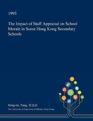 The Impact of Staff Appraisal on School Morale in Some Hong Kong Secondary Schools by Hong-Tai Tung