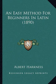An Easy Method for Beginners in Latin (1890) by Albert Harkness