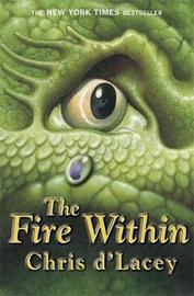 The Fire Within (Last Dragon Chronicles #1) by Chris D'Lacey