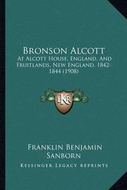 Bronson Alcott: At Alcott House, England, and Fruitlands, New England, 1842-1844 (1908) by Franklin Benjamin Sanborn