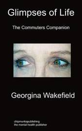 Glimpses of Life by Georgina Wakefield