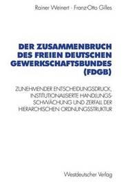Der Zusammenbruch Des Freien Deutschen Gewerkschaftsbundes (Fdgb) by Rainer Weinert