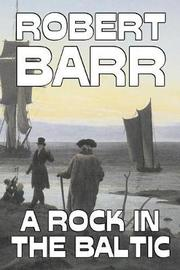 A Rock in the Baltic by Robert Barr, Fiction, Literary, Action & Adventure by Robert Barr