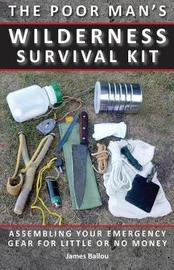 Poor Man's Wilderness Survival Kit by James Ballou