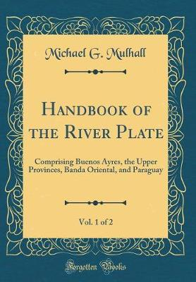 Handbook of the River Plate, Vol. 1 of 2 by Michael George Mulhall image