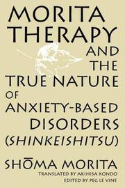 Morita Therapy and the True Nature of Anxiety-Based Disorders (Shinkeishitsu) by Shoma Morita