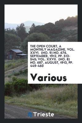 The Open Court, a Monthly Magazine, Vol. XXVI. (No. 9) No. 676, September, 1912, Pp. 513-545; Vol. XXVII. (No. 8) No. 687, August, 1913, Pp. 449-460 by Various ~