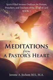 Meditations from a Pastor's Heart by M a Jerome a Jochem M S image
