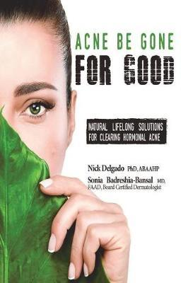 Acne Be Gone for Good by Nick Delgado Phd