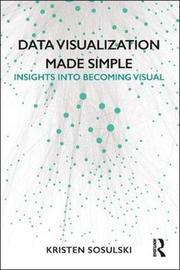 Data Visualization Made Simple by Kristen Sosulski