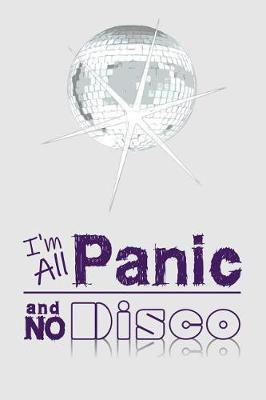 I'm All Panic and No Disco by Birchfield Journals