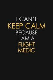 I Can't Keep Calm Because I Am A Flight Medic by Blue Stone Publishers image