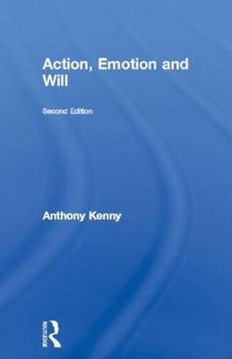 Action, Emotion and Will by Anthony Kenny
