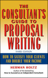 The Consultant's Guide to Proprosal Writing by Herman R Holtz