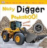 Noisy Digger Peekaboo! (Noisy Lift-the Flap) by DK Publishing