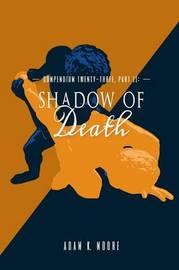 Compendium Twenty-Three: Part II, Shadow of Death by Adam K. Moore