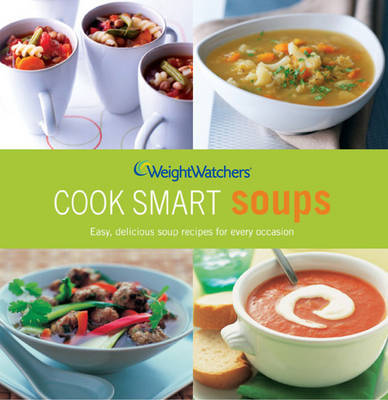 Weight Watchers Cook Smart Soups by Weight Watchers