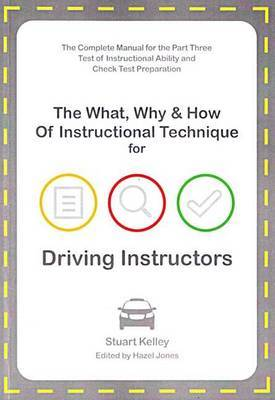 The What, Why & How of Instructional Technique for Driving Instructors by Stuart Kelley