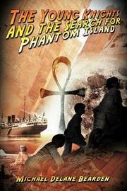 The Young Knights and the Search for Phantom Island by Michael Delane Bearden