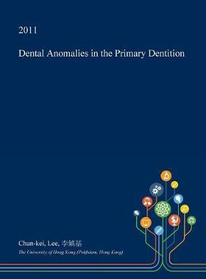 Dental Anomalies in the Primary Dentition by Chun-Kei Lee