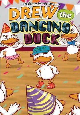 Drew the Dancing Duck by Stephanie Dennis-Simpson