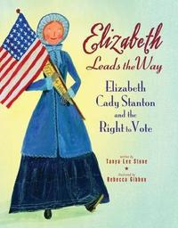 Elizabeth Leads the Way by Tanya Lee Stone