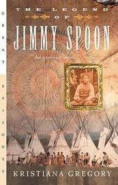 Legend of Jimmy Spoon by Kristiana Gregory