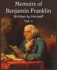 Memoirs of Benjamin Franklin; Written by Himself Vol. 1 by Benjamin Franklin image