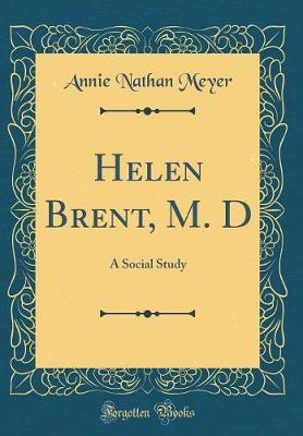 Helen Brent, M. D by Annie Nathan Meyer