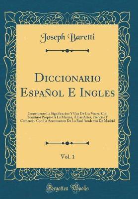 Diccionario Espanol E Ingles, Vol. 1 by Joseph Baretti