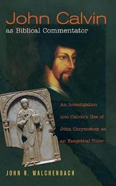 John Calvin as Biblical Commentator by John R Walchenbach image