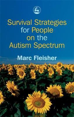 Survival Strategies for People on the Autism Spectrum by Marc Fleisher