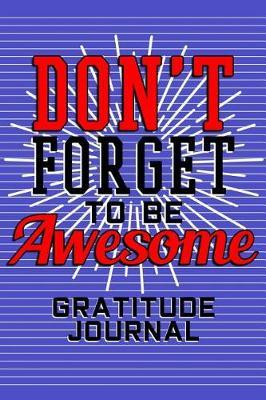 Gratitude Journal - Don't Forget To Be Awesome by Phil D Gratitude Journals