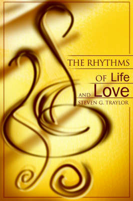 The Rhythms of Life and Love by Steven G. Traylor image
