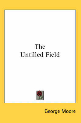 The Untilled Field by George Moore