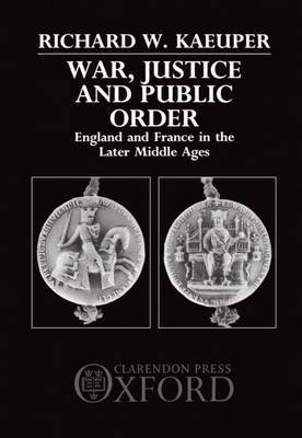 War, Justice and Public Order by Richard W Kaeuper