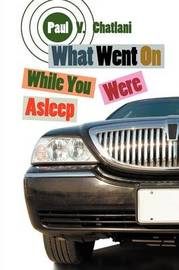 What Went on While You Were Asleep by Paul V Chatlani